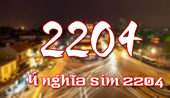 Bạn có biết ý nghĩa của sim số đặc biệt 2204 là gì không?
